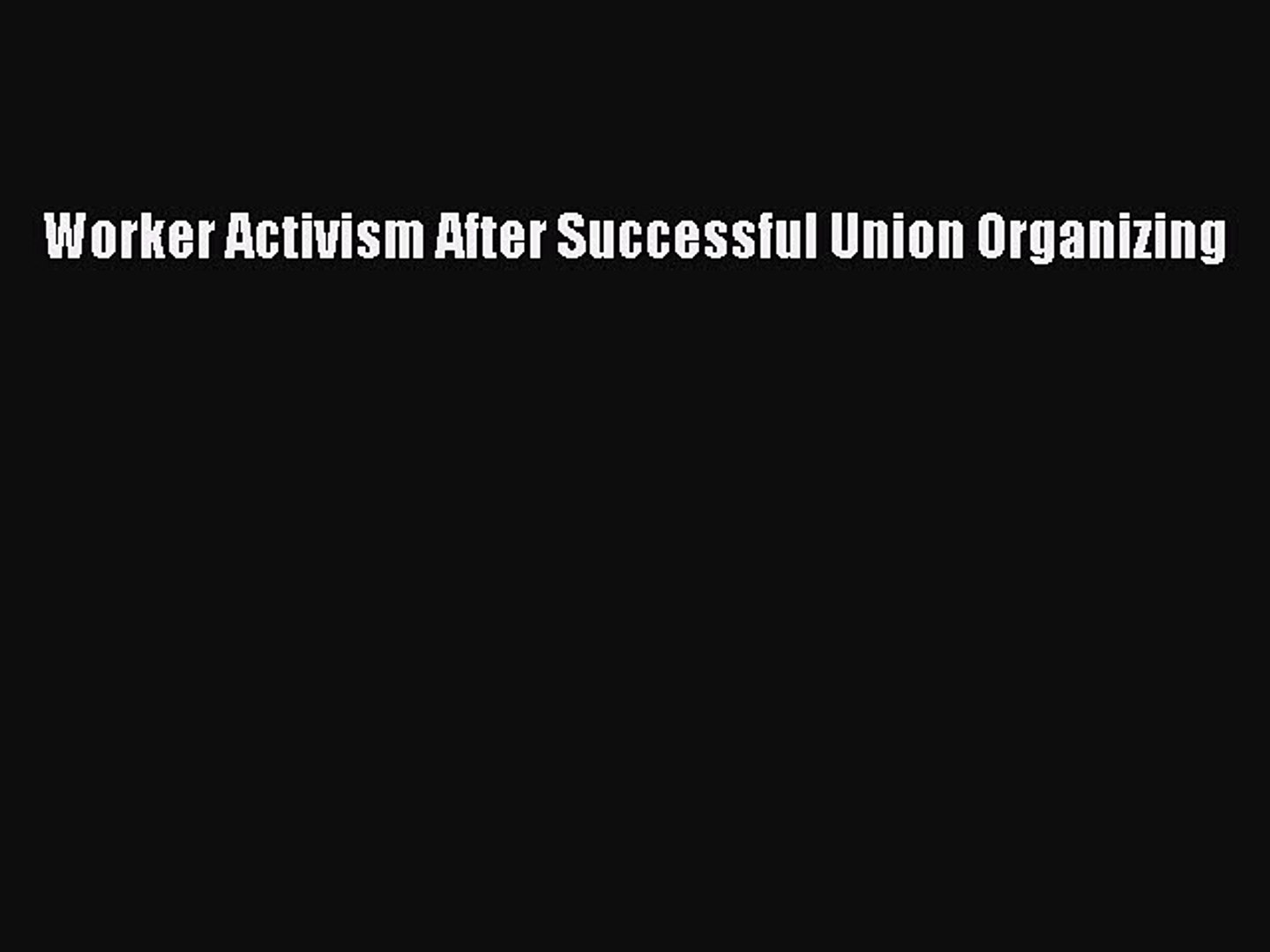 Read Worker Activism After Successful Union Organizing ebook textbooks