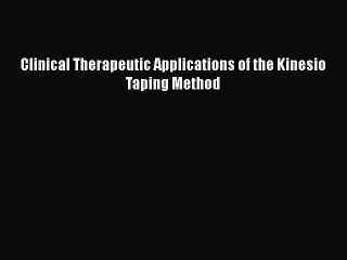 Read Clinical Therapeutic Applications of the Kinesio Taping Method PDF Free