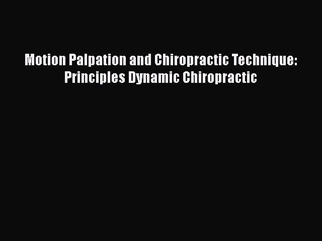Download Motion Palpation and Chiropractic Technique: Principles Dynamic Chiropractic PDF Free