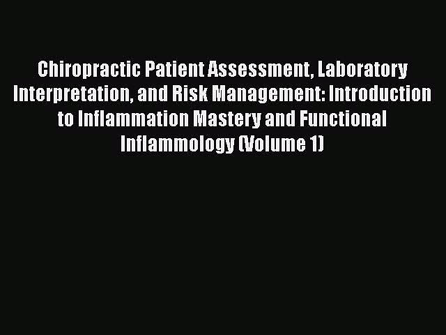 Read Chiropractic Patient Assessment Laboratory Interpretation and Risk Management: Introduction