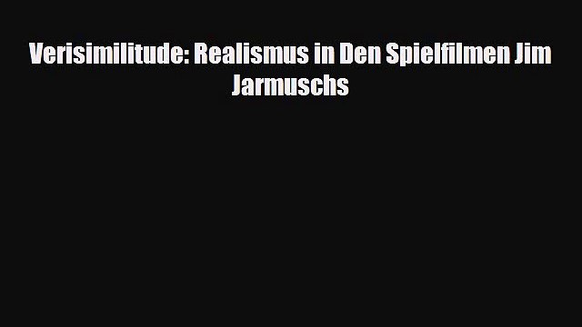 [PDF] Verisimilitude: Realismus in Den Spielfilmen Jim Jarmuschs Download Full Ebook