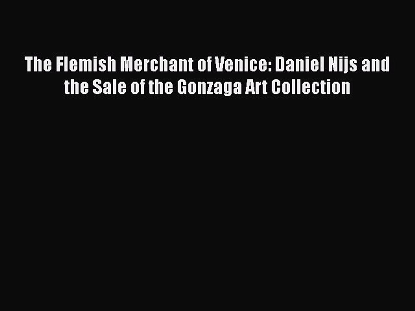 Download The Flemish Merchant of Venice: Daniel Nijs and the Sale of the Gonzaga Art Collection