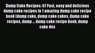 Read Dump Cake Recipes: 67 Fast easy and delicious dump cake recipes in 1 amazing dump cake