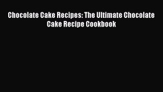 Download Chocolate Cake Recipes: The Ultimate Chocolate Cake Recipe Cookbook Ebook Online