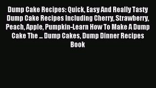Read Dump Cake Recipes: Quick Easy And Really Tasty Dump Cake Recipes Including Cherry Strawberry