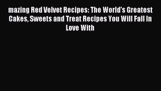 Download mazing Red Velvet Recipes: The World's Greatest Cakes Sweets and Treat Recipes You