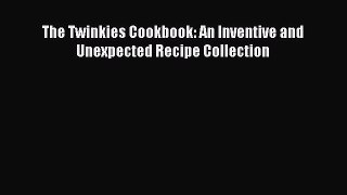 Download The Twinkies Cookbook: An Inventive and Unexpected Recipe Collection Ebook Free