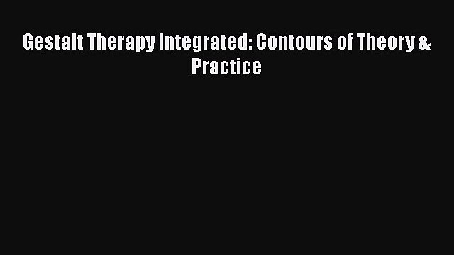 Read Books Gestalt Therapy Integrated: Contours of Theory & Practice PDF Online
