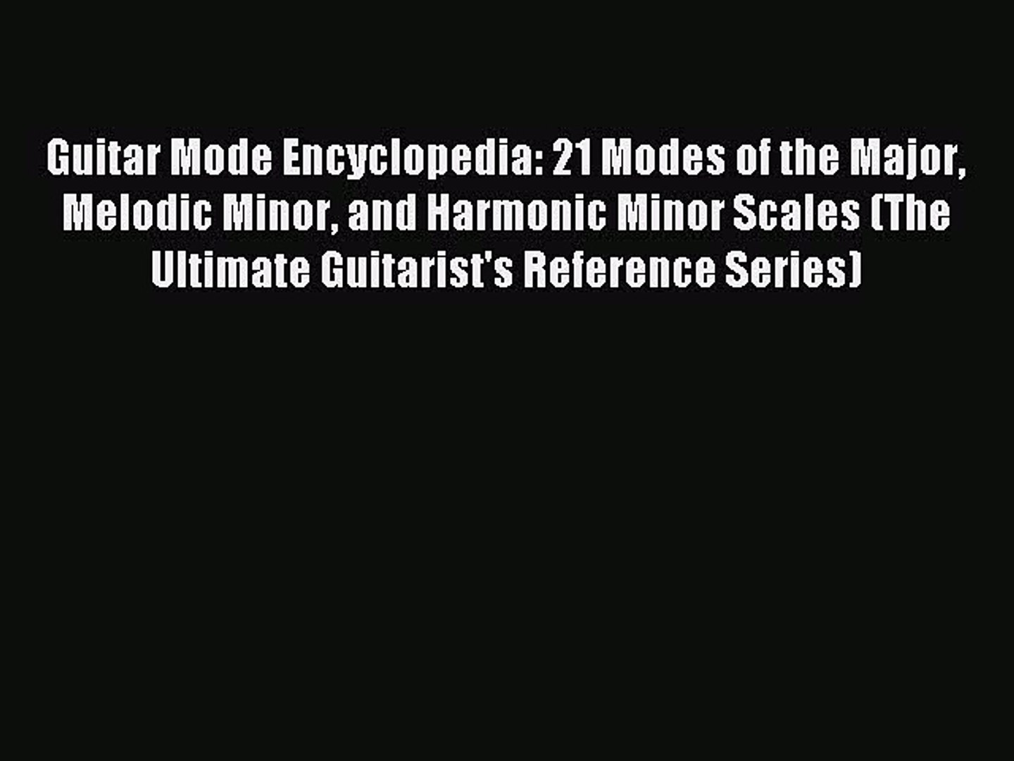 Read Guitar Mode Encyclopedia: 21 Modes of the Major Melodic Minor and  Harmonic Minor Scales