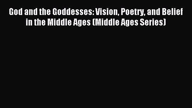 Read God and the Goddesses: Vision Poetry and Belief in the Middle Ages (Middle Ages Series)