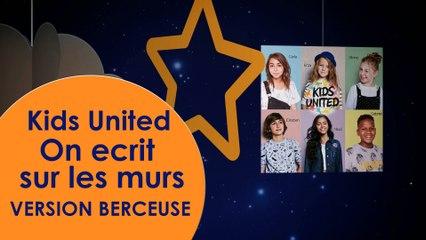 Berceuse - Kids United - On ecrit sur les murs