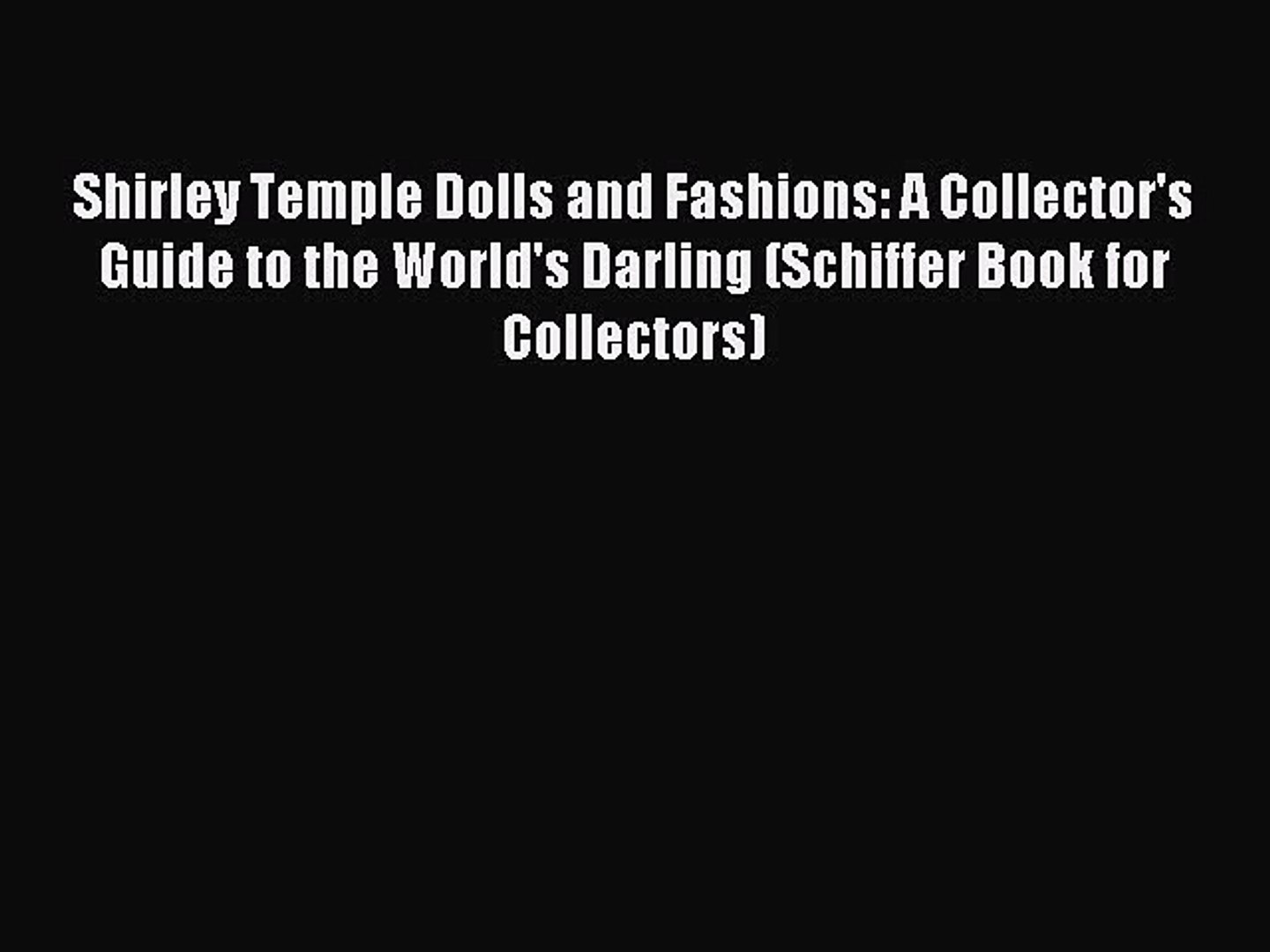 Read Shirley Temple Dolls and Fashions: A Collector's Guide to the World's Darling (Schiff