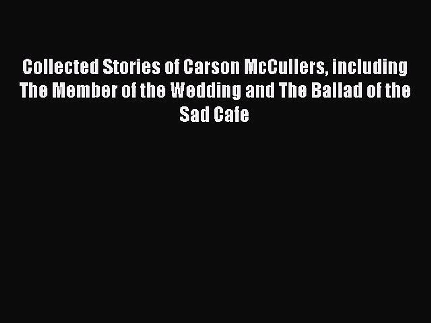 Read Collected Stories of Carson McCullers including The Member of the Wedding and The Ballad
