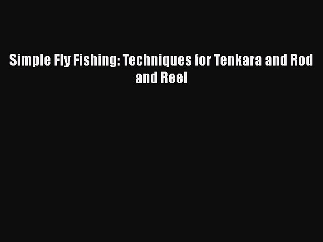 Download Simple Fly Fishing: Techniques for Tenkara and Rod and Reel Free Books