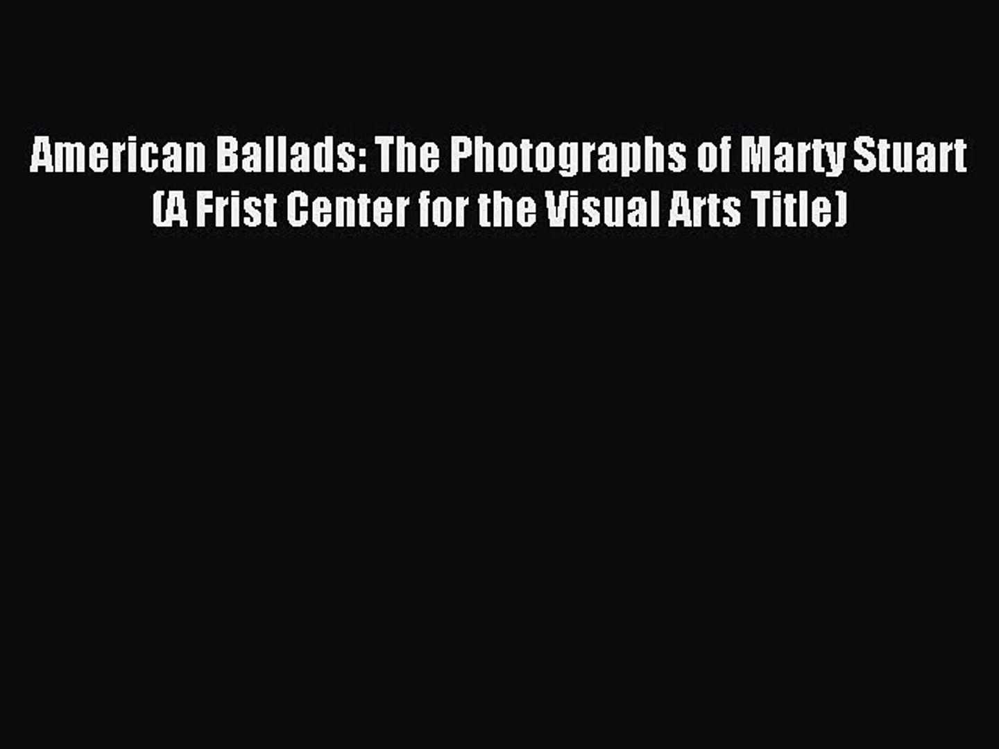 Download Book American Ballads: The Photographs of Marty Stuart (A Frist Center for the Visual