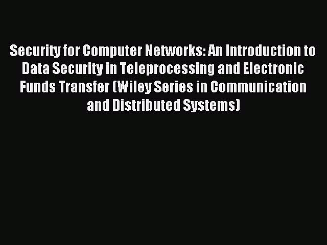 Read Security for Computer Networks: An Introduction to Data Security in Teleprocessing and