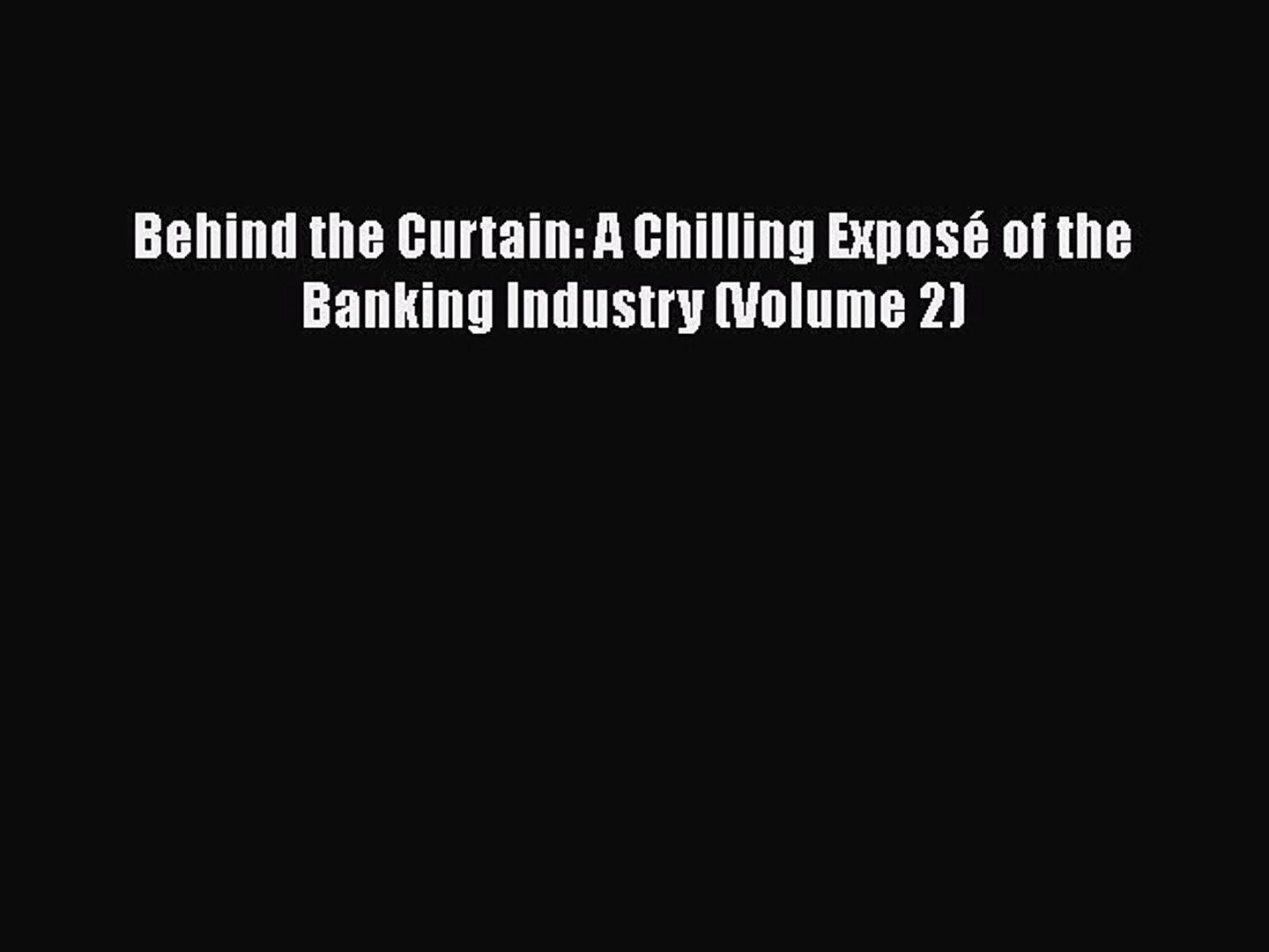 [PDF] Behind the Curtain: A Chilling Exposé of the Banking Industry (Volume 2) [Download] Online
