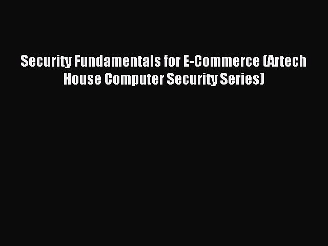 Read Security Fundamentals for E-Commerce (Artech House Computer Security Series) Ebook Free
