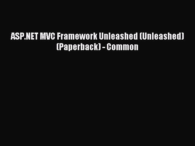 Read ASP.NET MVC Framework Unleashed (Unleashed) (Paperback) – Common Ebook Online