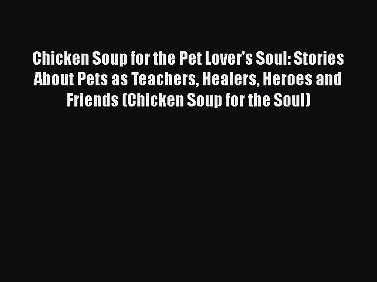 Read Books Chicken Soup for the Pet Lover's Soul: Stories About Pets as Teachers Healers Heroes