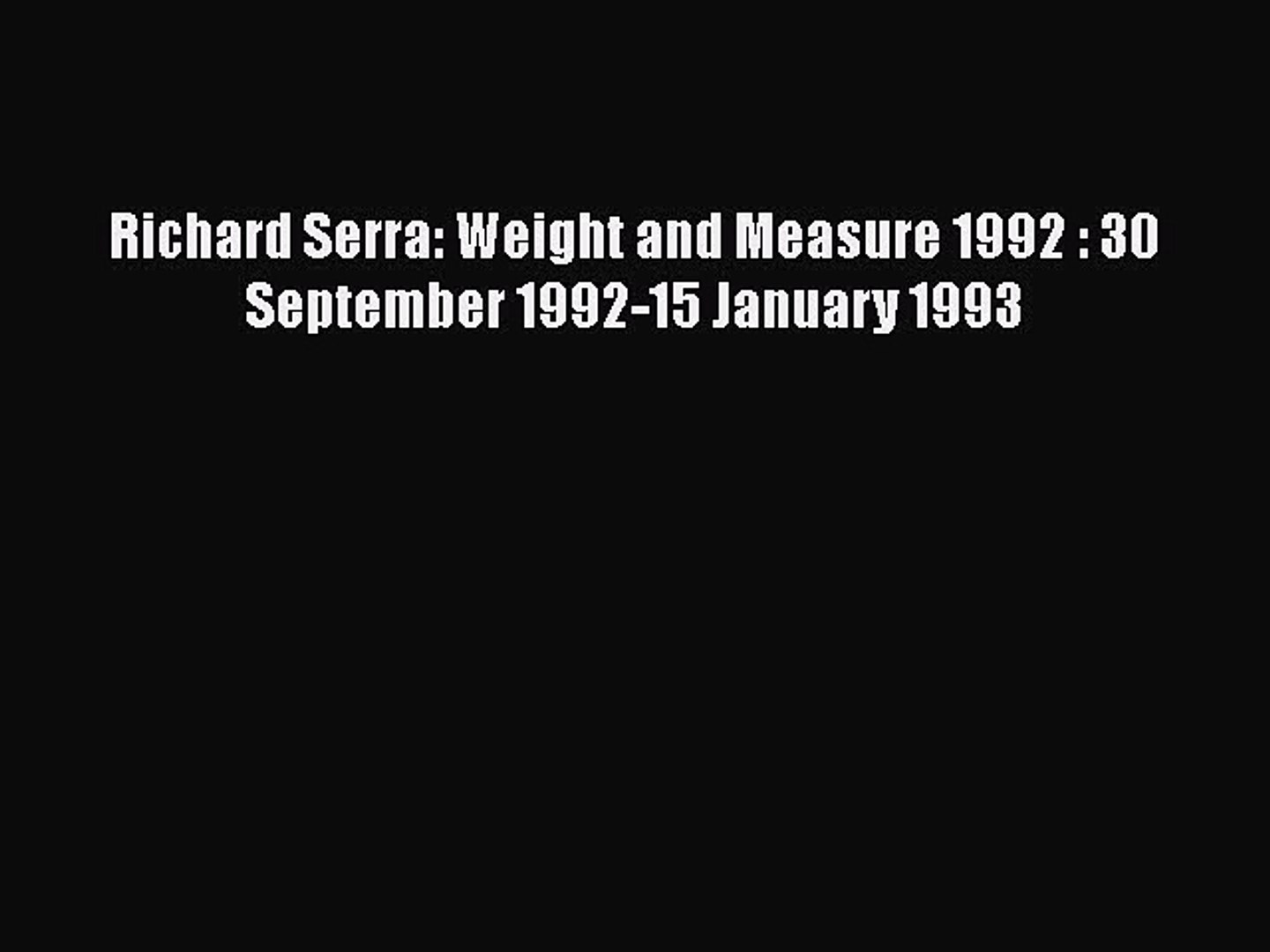 PDF Richard Serra: Weight and Measure 1992 : 30 September 1992-15 January 1993 PDF Book Free