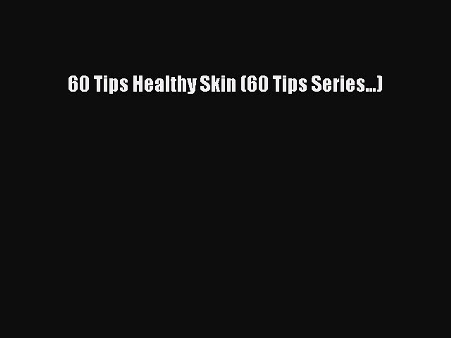 Read 60 Tips Healthy Skin (60 Tips Series...) PDF Free