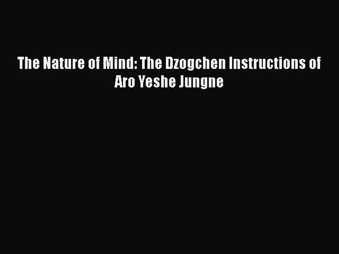 Download Books The Nature of Mind: The Dzogchen Instructions of Aro Yeshe Jungne E-Book Free