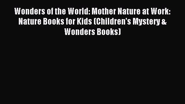 Read Wonders of the World: Mother Nature at Work: Nature Books for Kids (Children's Mystery