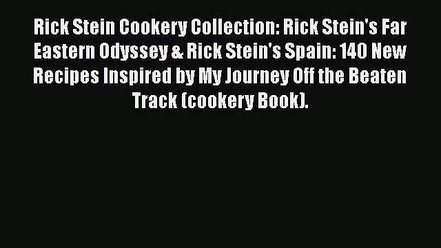 PDF Rick Stein Cookery Collection: Rick Stein's Far Eastern Odyssey & Rick Stein's Spain: 140