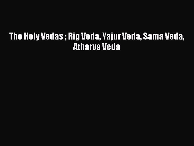 Read Books The Holy Vedas  Rig Veda Yajur Veda Sama Veda Atharva Veda Ebook PDF