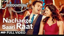 Nachange Saari Raat (Full Video) JUNOONIYAT | Pulkit Samrat,Yami Gautam | Neeraj Shridhar,Tulsi Kumar, Meet Bros | New Song 2016 HD
