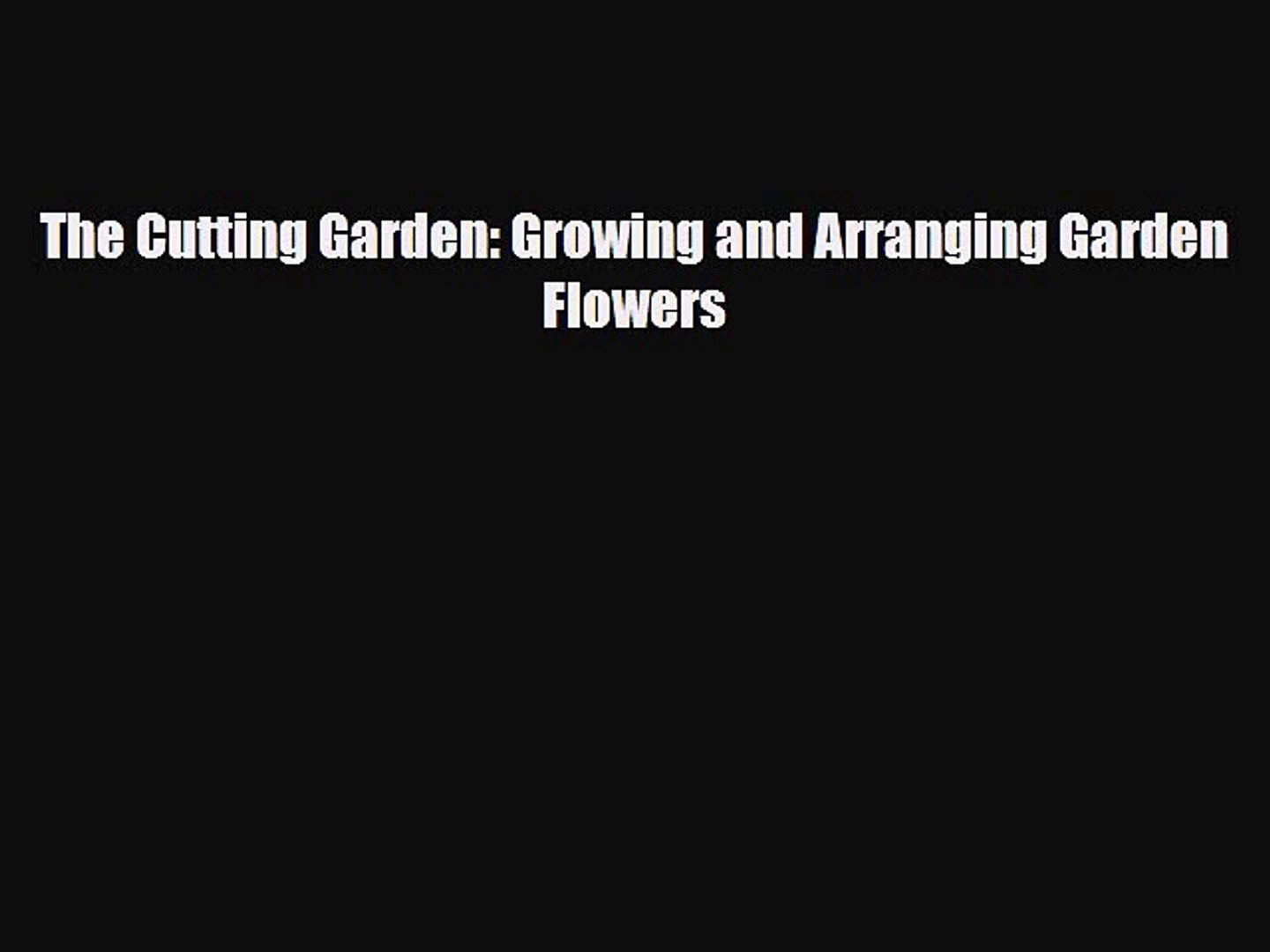 [PDF] The Cutting Garden: Growing and Arranging Garden Flowers Download Online