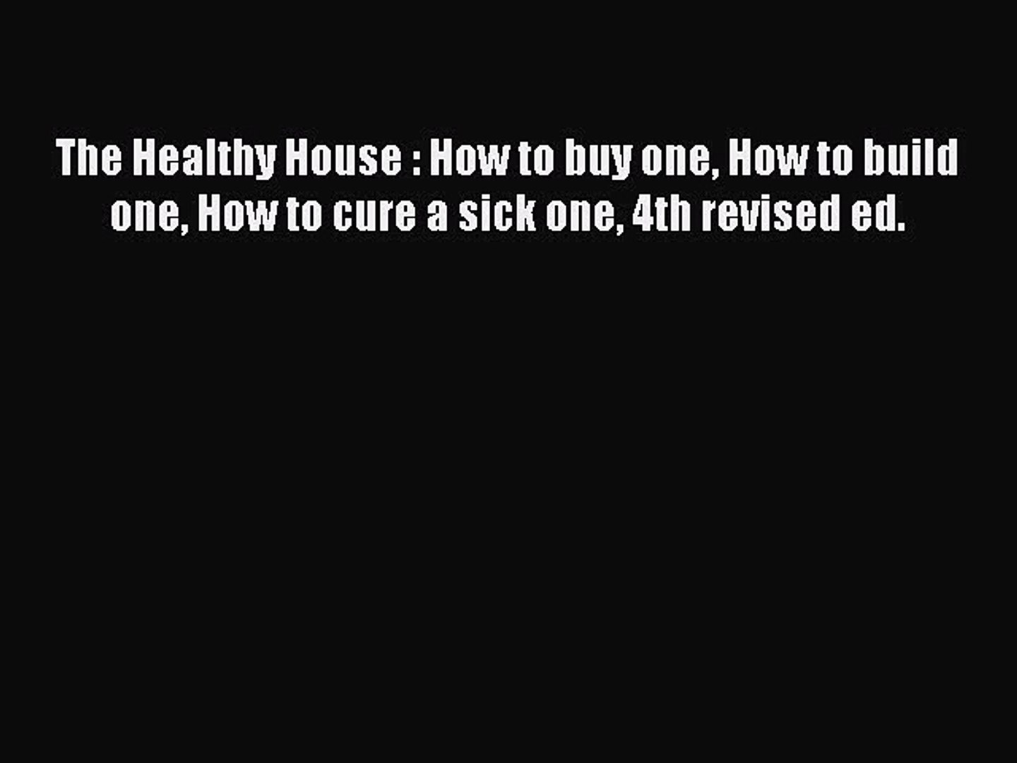 FREEDOWNLOAD The Healthy House : How to buy one How to build one How to cure a sick one 4th