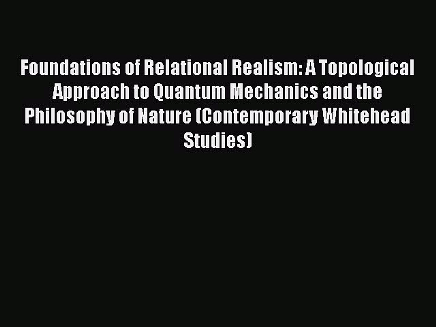 Foundations of Relational Realism A Topological Approach to Quantum Mechanics and the Philosophy of Nature
