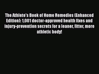 Download The Athlete's Book of Home Remedies (Enhanced Edition): 1001 doctor-approved health