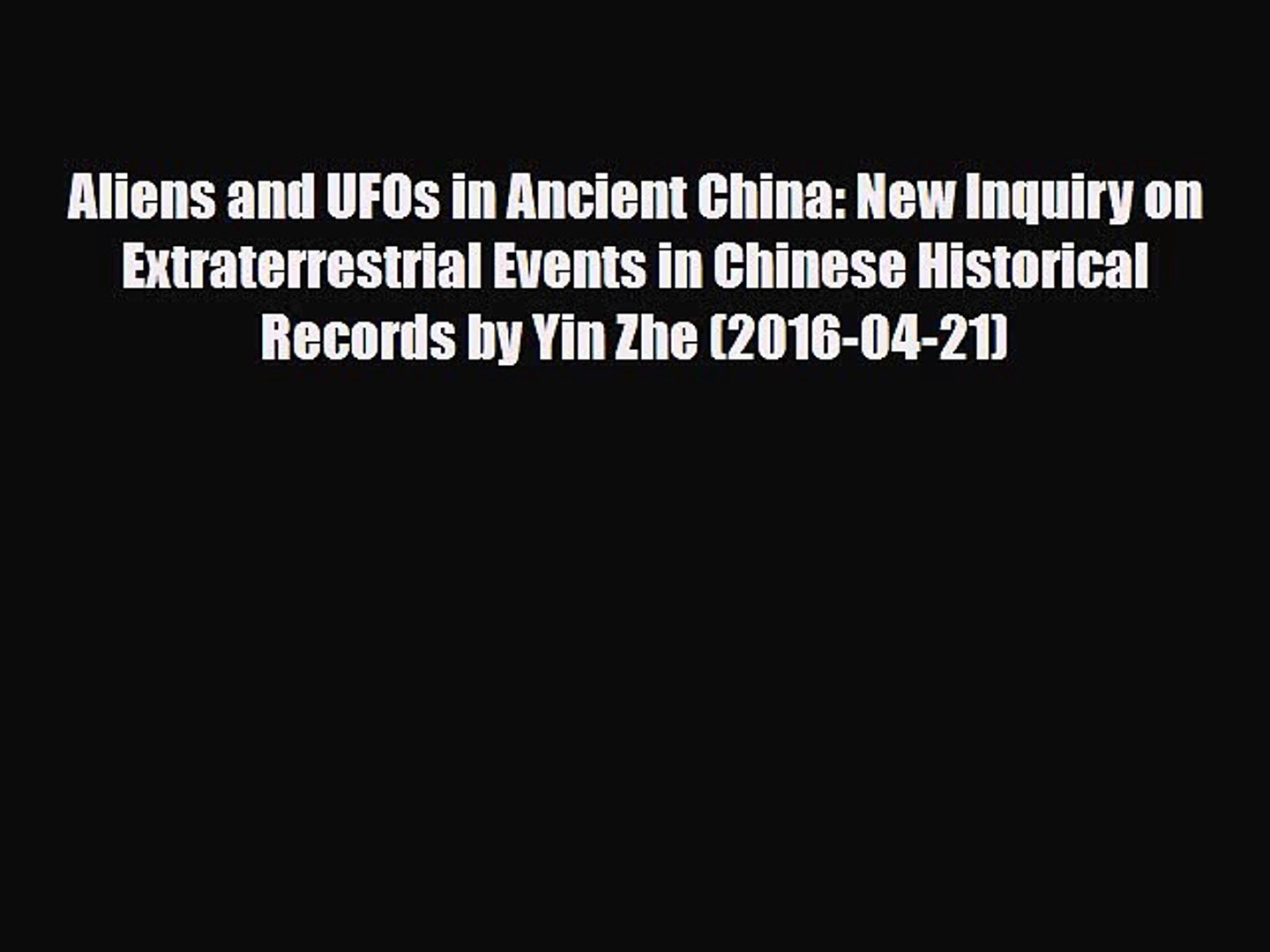 Aliens and UFOs in Ancient China New Inquiry on Extraterrestrial Events in Chinese Historical Records