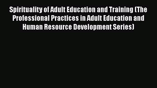 Read Book Spirituality of Adult Education and Training (The Professional Practices in Adult