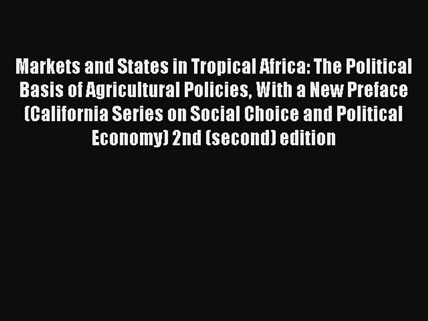 Read Markets and States in Tropical Africa: The Political Basis of Agricultural Policies With