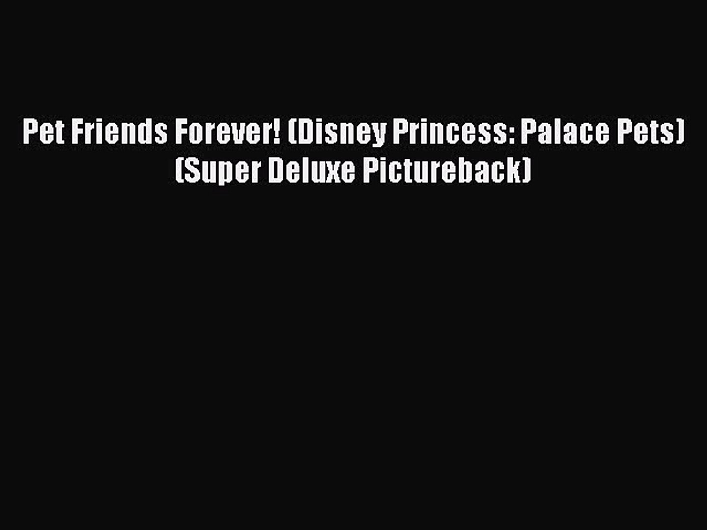 Read Pet Friends Forever! (Disney Princess: Palace Pets) (Super Deluxe Pictureback) Ebook Free