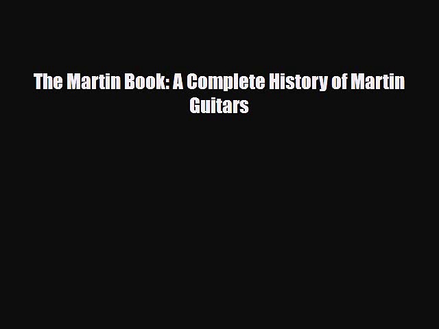 Read The Martin Book: A Complete History of Martin Guitars Free Books