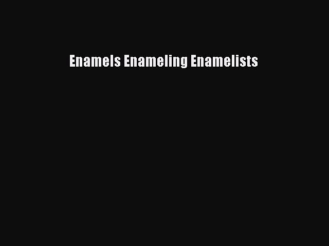 PDF Enamels Enameling Enamelists [PDF] Full Ebook