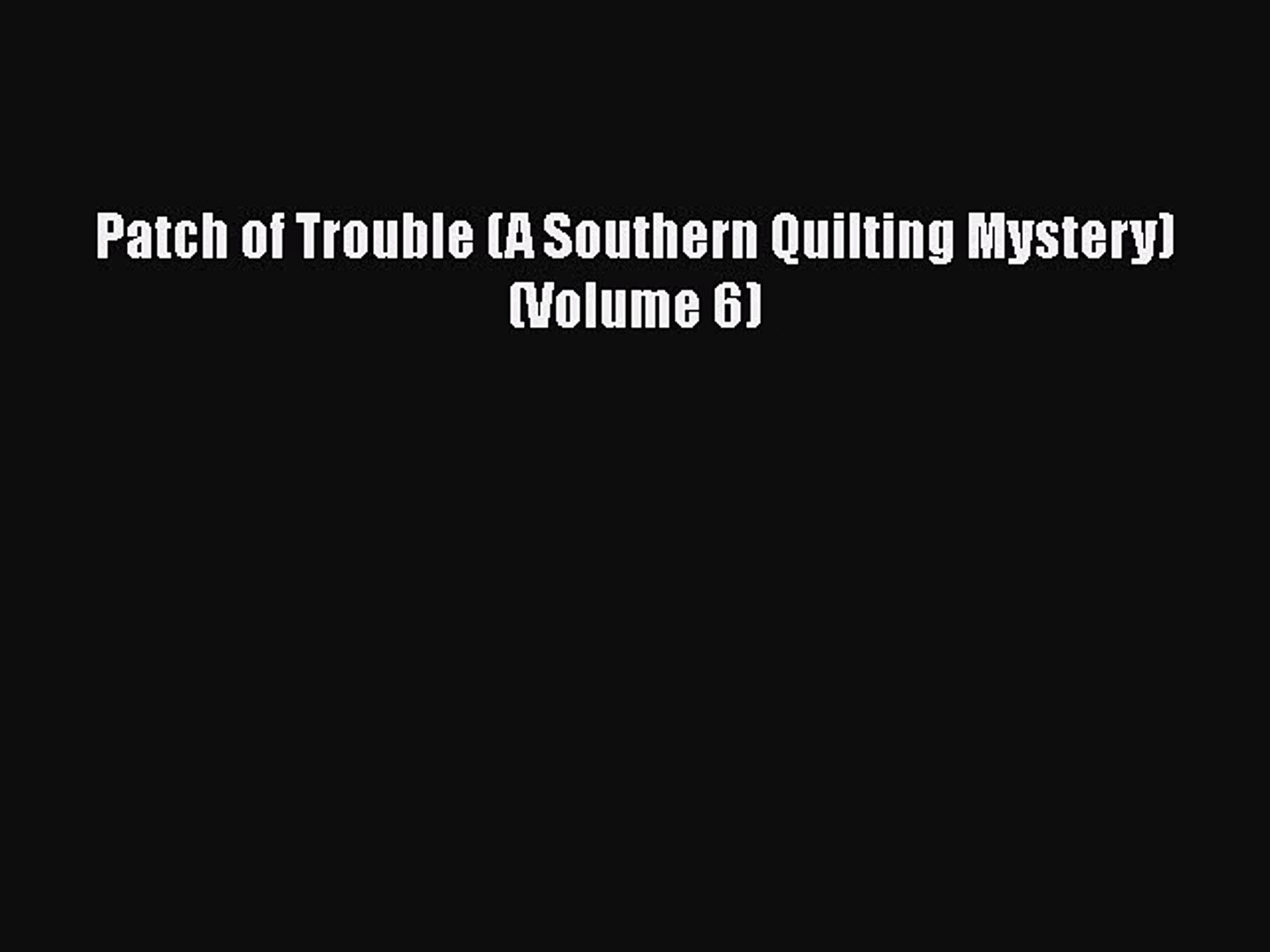 [PDF] Patch of Trouble (A Southern Quilting Mystery) (Volume 6)  Full EBook
