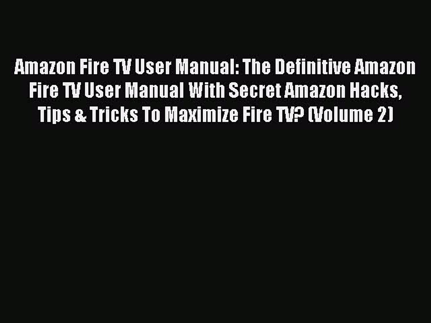 Read Amazon Fire TV User Manual: The Definitive Amazon Fire TV User Manual With Secret Amazon