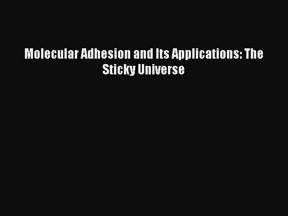 The Sticky Universe Molecular Adhesion and Its Applications