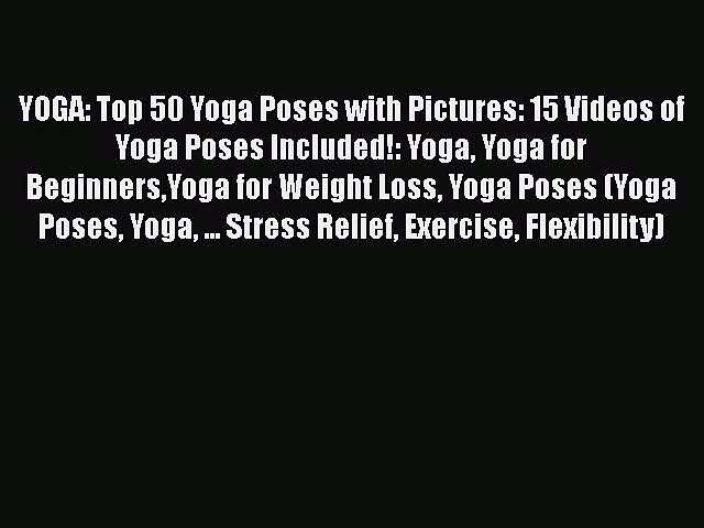PDF YOGA: Top 50 Yoga Poses with Pictures: 15 Videos of Yoga Poses Included!: Yoga Yoga for