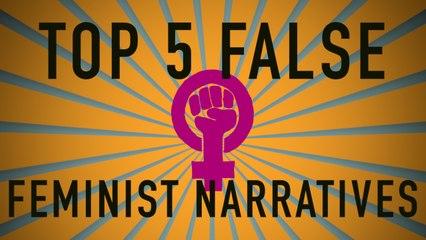 Top 5 False Feminist Narratives