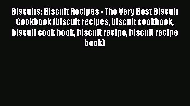 Read Biscuits: Biscuit Recipes - The Very Best Biscuit Cookbook (biscuit recipes biscuit cookbook
