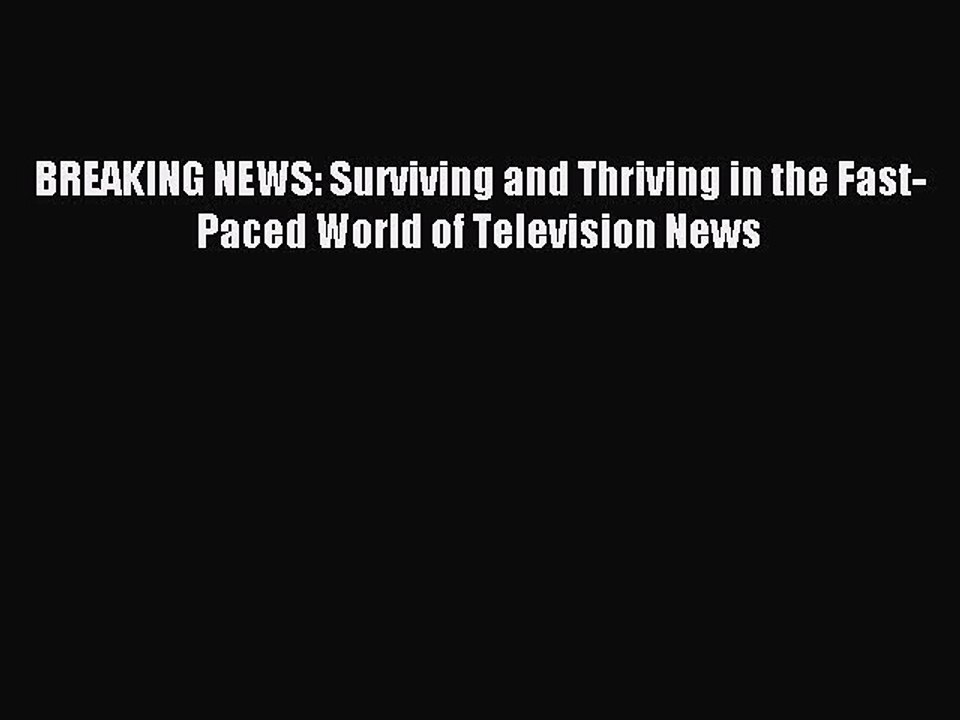Read BREAKING NEWS: Surviving and Thriving in the Fast ...