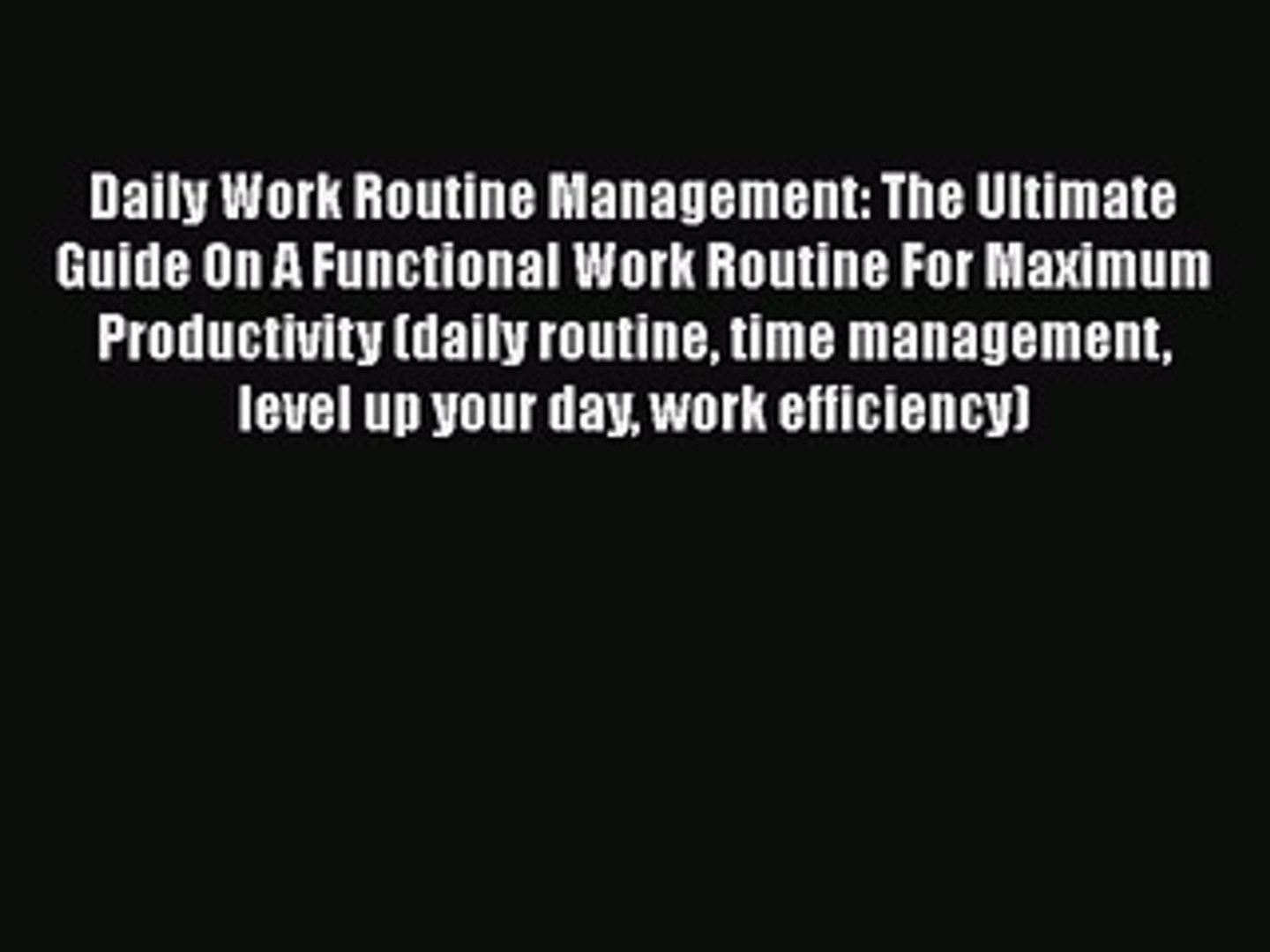 Read Book Daily Work Routine Management: The Ultimate Guide On A Functional Work Routine For