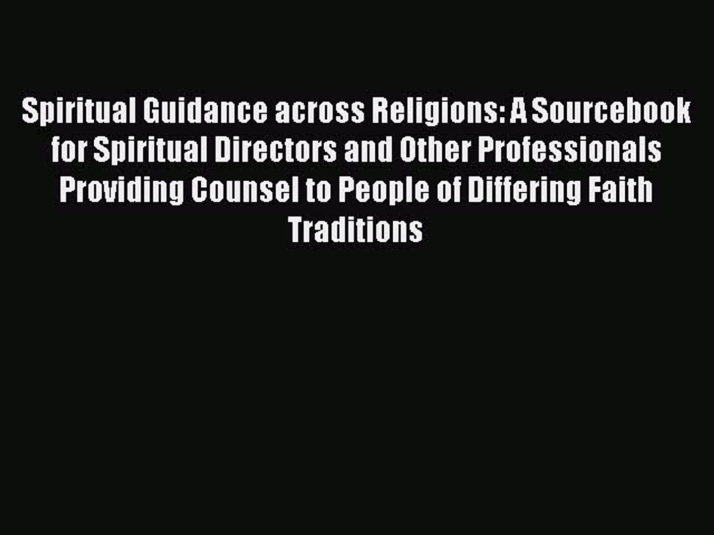 Download Spiritual Guidance across Religions: A Sourcebook for Spiritual Directors and Other